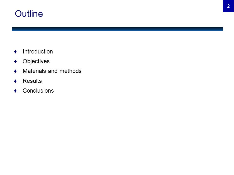 2 Outline ♦Introduction ♦Objectives ♦Materials and methods ♦Results ♦Conclusions