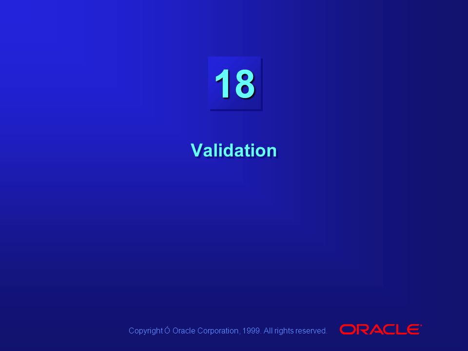Copyright Ó Oracle Corporation, 1999. All rights reserved. 1818 Validation