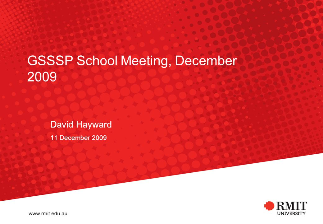 GSSSP School Meeting, December 2009 David Hayward 11 December 2009