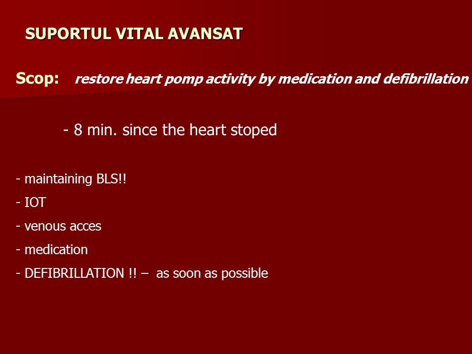 SUPORTUL VITAL AVANSAT Scop: restore heart pomp activity by medication and defibrillation - 8 min.