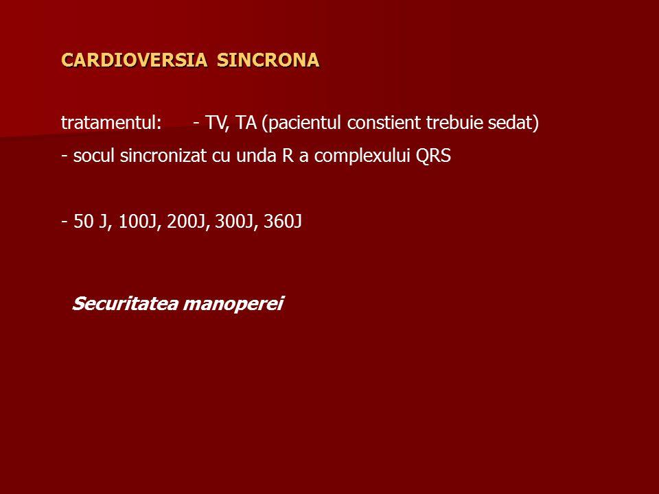 CARDIOVERSIA SINCRONA tratamentul:- TV, TA (pacientul constient trebuie sedat) - socul sincronizat cu unda R a complexului QRS - 50 J, 100J, 200J, 300J, 360J Securitatea manoperei