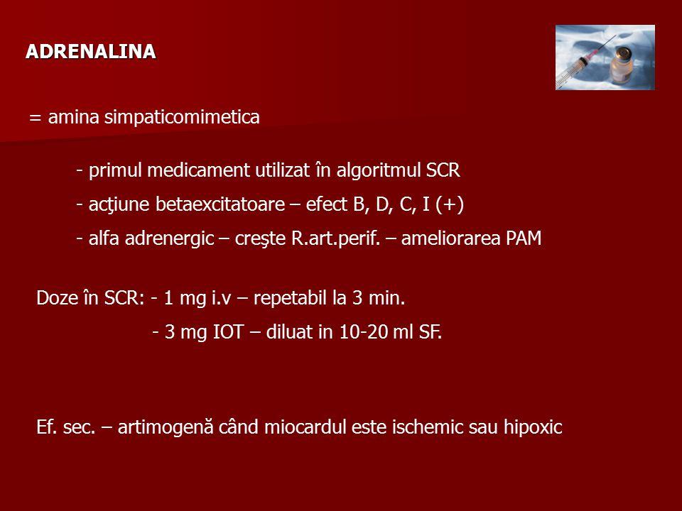 ADRENALINA - primul medicament utilizat în algoritmul SCR - acţiune betaexcitatoare – efect B, D, C, I (+) - alfa adrenergic – creşte R.art.perif.