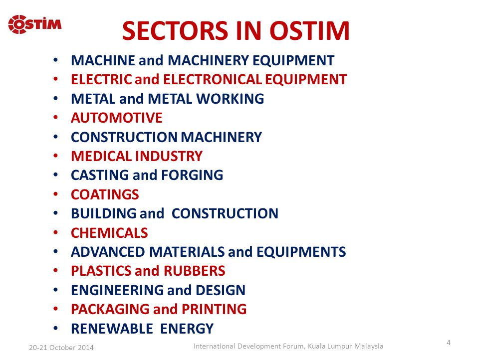 CLUSTERS IN OSTIM CLUSTERS NUMBER OF COMPANIES DEFENCE AND AVIATION 149 CONSTRUCTION MACHINERY 122 RAIL TRANSPORTATION SYSTEMS 135 RENEWABLE ENERGY 62 MEDICAL INDUSTRY 71 RUBBER TECHNOLOGIES 43