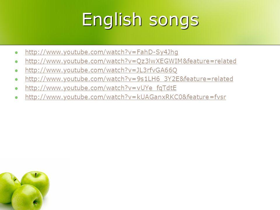 English songs http://www.youtube.com/watch?v=FahD-Sy4Jhg http://www.youtube.com/watch?v=Qz3lwXEGWIM&feature=related http://www.youtube.com/watch?v=JL3