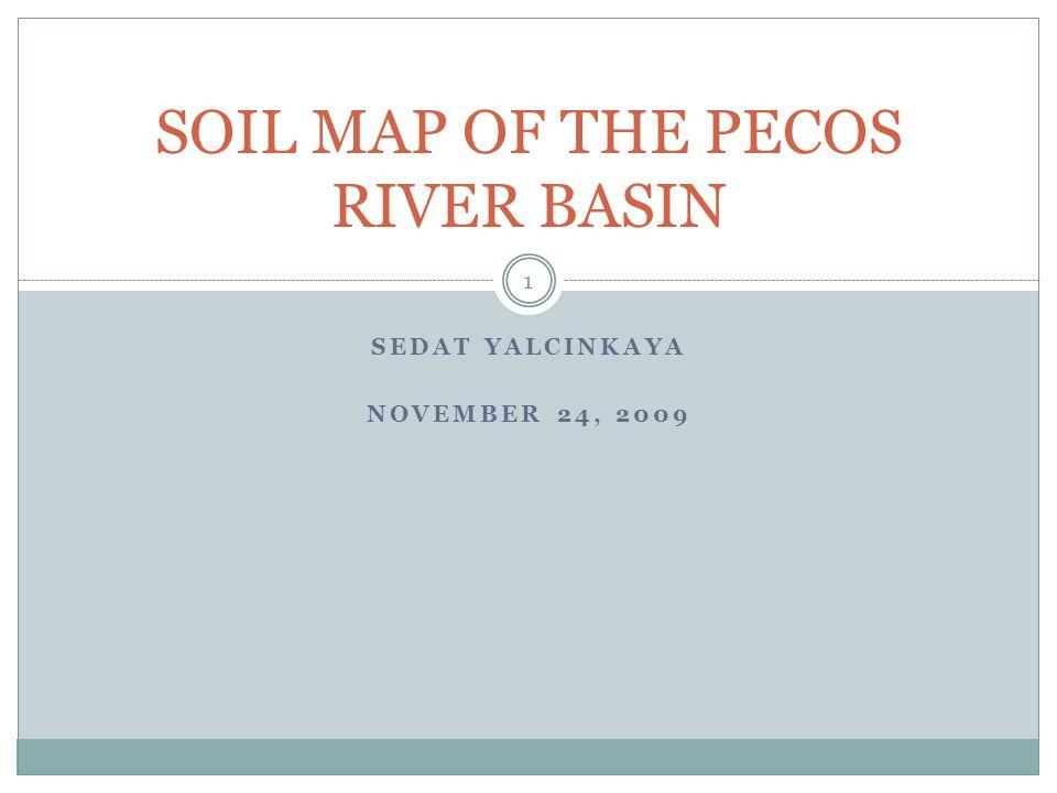 SEDAT YALCINKAYA NOVEMBER 24, 2009 SOIL MAP OF THE PECOS RIVER BASIN 1