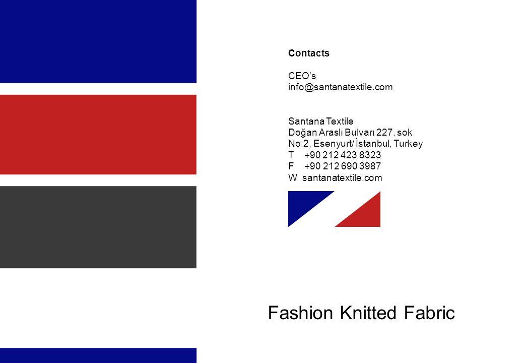 Contacts CEO's info@santanatextile.com Santana Textile Doğan Araslı Bulvarı 227. sok No:2, Esenyurt/ İstanbul, Turkey T +90 212 423 8323 F +90 212 690