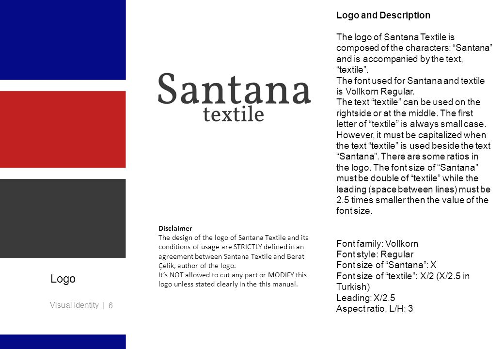 Visual Identity | 6 Logo Logo and Description The logo of Santana Textile is composed of the characters: Santana and is accompanied by the text, textile .