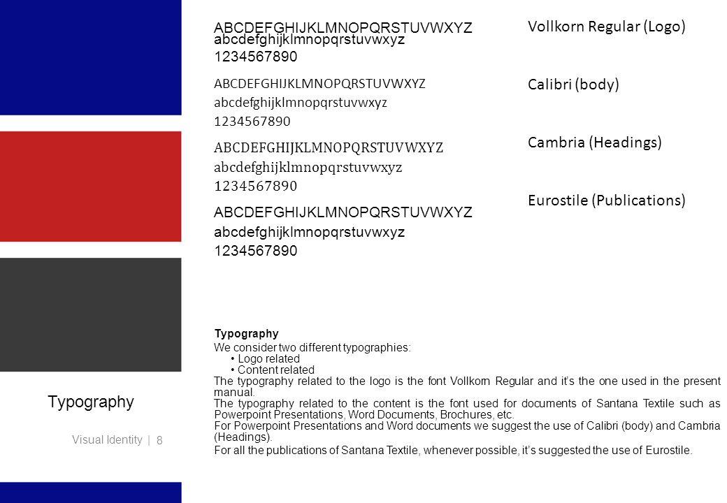Visual Identity | 8 Typography ABCDEFGHIJKLMNOPQRSTUVWXYZ abcdefghijklmnopqrstuvwxyz 1234567890 ABCDEFGHIJKLMNOPQRSTUVWXYZ abcdefghijklmnopqrstuvwxyz