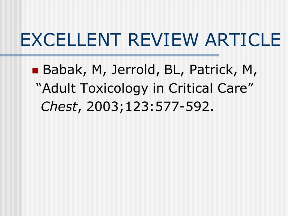 EXCELLENT REVIEW ARTICLE Babak, M, Jerrold, BL, Patrick, M, Adult Toxicology in Critical Care Chest, 2003;123:577-592.