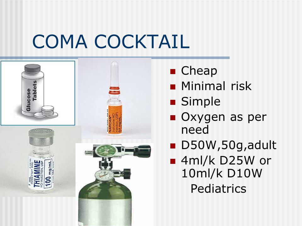 COMA COCKTAIL Cheap Minimal risk Simple Oxygen as per need D50W,50g,adult 4ml/k D25W or 10ml/k D10W Pediatrics