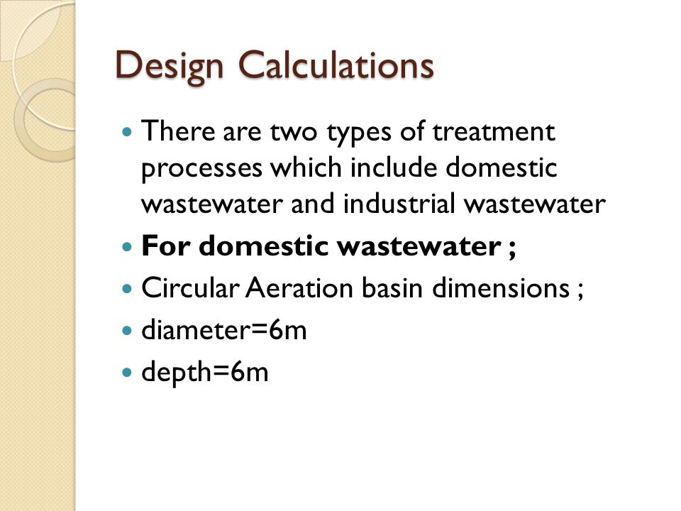 Design Calculations There are two types of treatment processes which include domestic wastewater and industrial wastewater For domestic wastewater ; C