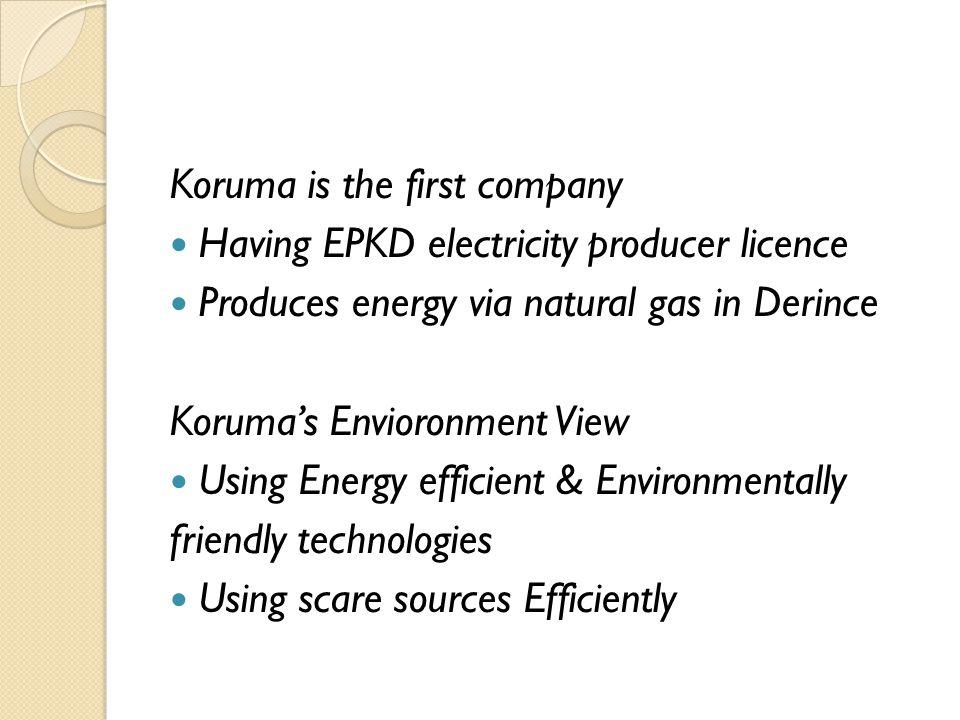 Koruma is the first company Having EPKD electricity producer licence Produces energy via natural gas in Derince Koruma's Envioronment View Using Energ