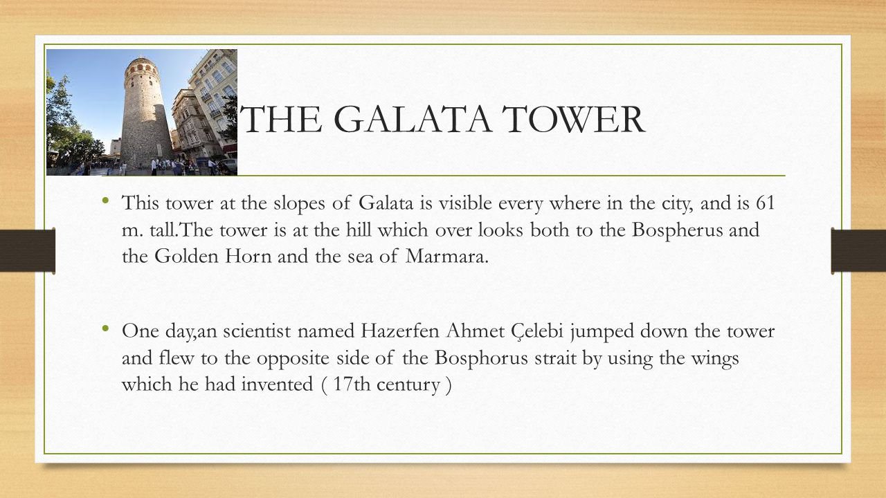 THE GALATA TOWER This tower at the slopes of Galata is visible every where in the city, and is 61 m. tall.The tower is at the hill which over looks bo