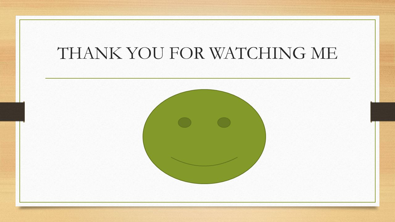 THANK YOU FOR WATCHING ME