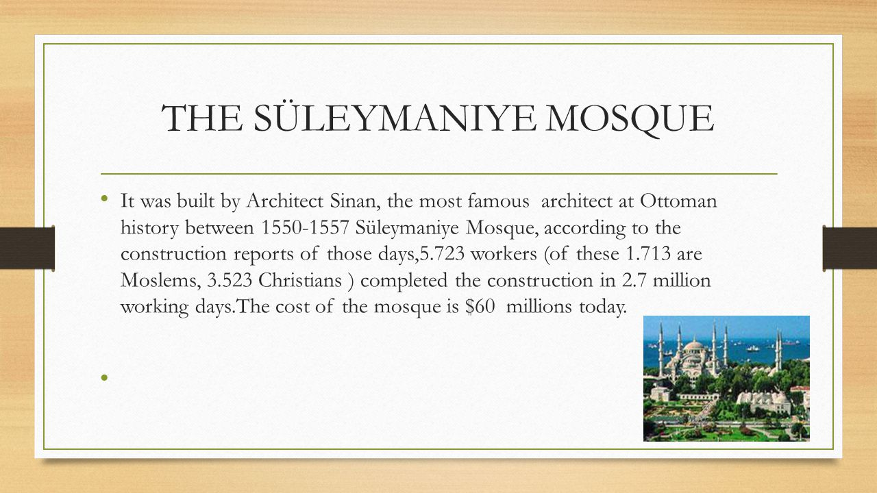THE SÜLEYMANIYE MOSQUE It was built by Architect Sinan, the most famous architect at Ottoman history between 1550-1557 Süleymaniye Mosque, according t