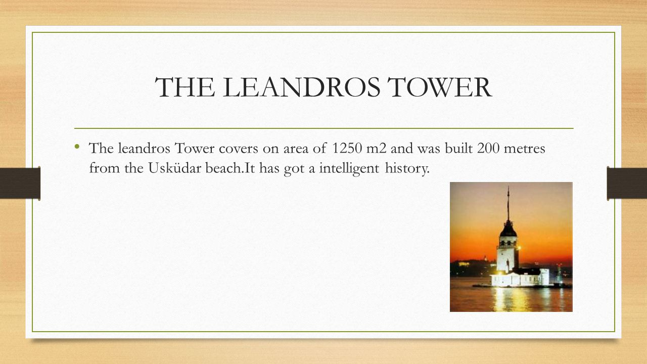 THE LEANDROS TOWER One day a witch has got apples for the girl and gave her a poisana us apple, she did after eating it.That is why the tower is called the Leandros Tower