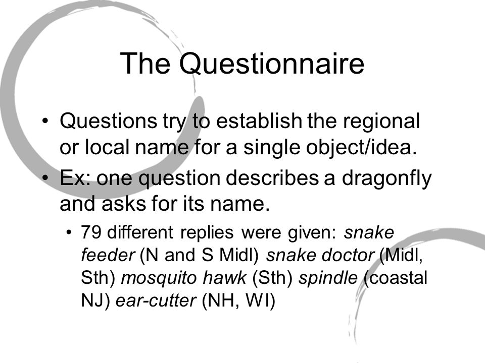 The Questionnaire Questions try to establish the regional or local name for a single object/idea.