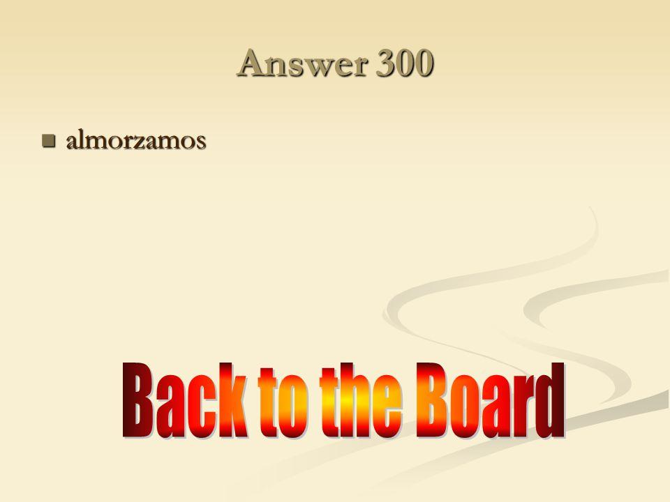300 o →ue 300 Almorzar (Nosotros) Almorzar (Nosotros)