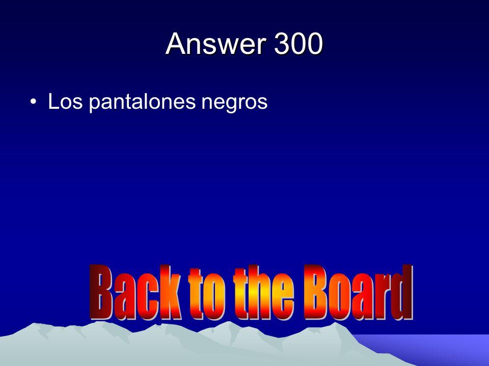 Answer 300 Los pantalones negros