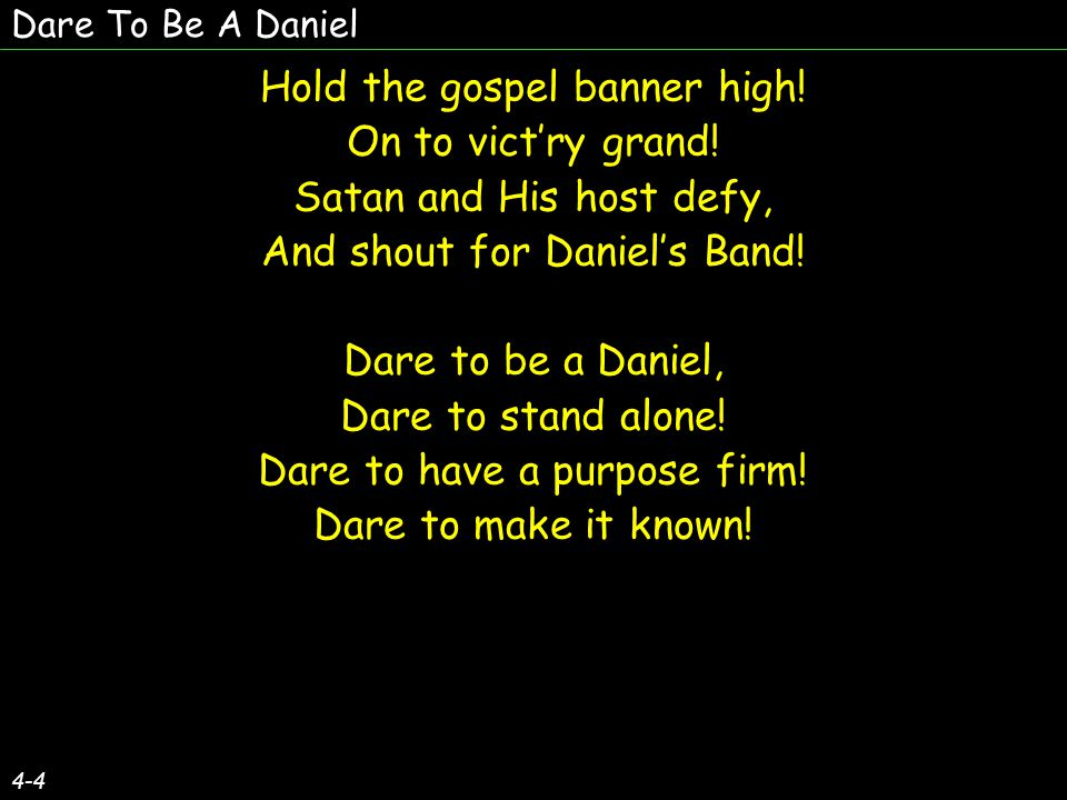 Dare To Be A Daniel 4-4 Hold the gospel banner high.
