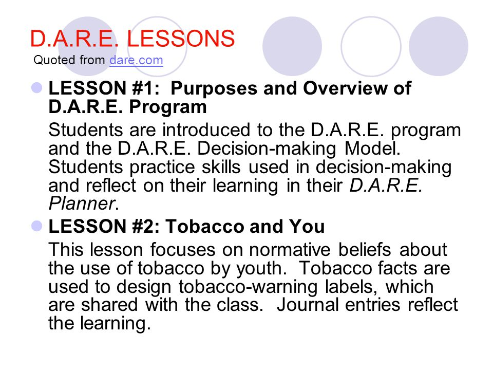 D.A.R.E.LESSONS Quoted from dare.comdare.com LESSON #1: Purposes and Overview of D.A.R.E.