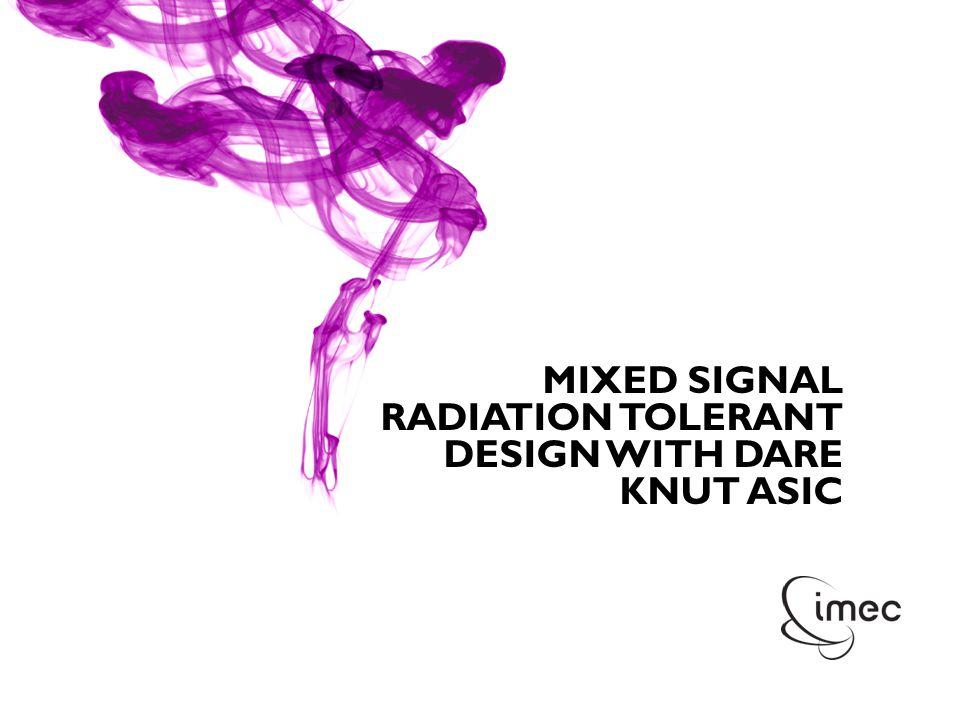 © IMEC 2010 MIXED SIGNAL RADIATION TOLERANT DESIGN WITH DARE KNUT ASIC