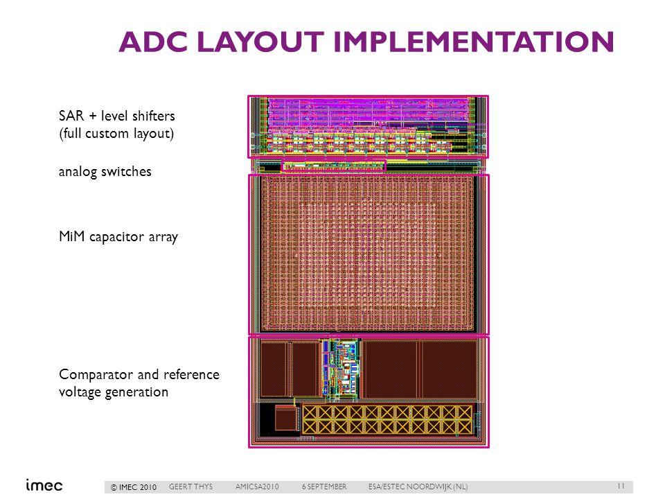 © IMEC 2010 ADC LAYOUT IMPLEMENTATION 11 GEERT THYSAMICSA20106 SEPTEMBERESA/ESTEC NOORDWIJK (NL) SAR + level shifters (full custom layout) analog swit