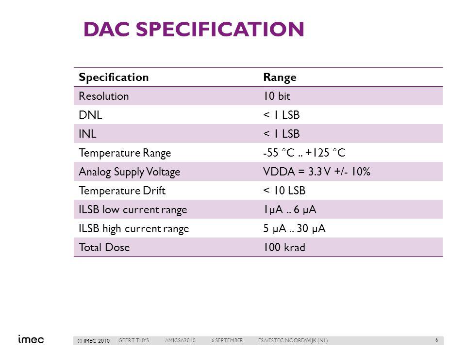 © IMEC 2010 DAC SPECIFICATION SpecificationRange Resolution10 bit DNL< 1 LSB INL< 1 LSB Temperature Range-55 °C..