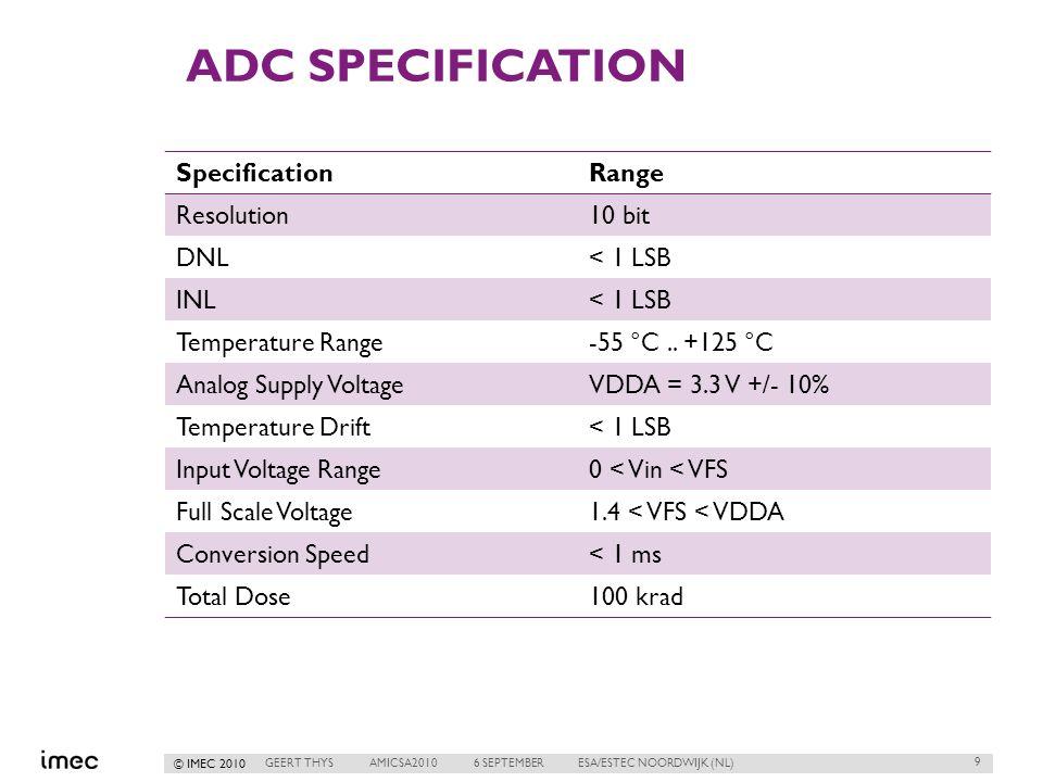 © IMEC 2010 ADC SPECIFICATION SpecificationRange Resolution10 bit DNL< 1 LSB INL< 1 LSB Temperature Range-55 °C..