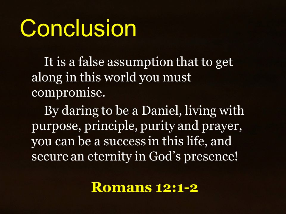 Conclusion It is a false assumption that to get along in this world you must compromise.