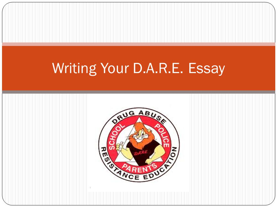 d.a.r.e. essay award Dare essay watch this video by a former pce 6th grader wait for the video to finish loading before you attempt to watch day 1 you will now begin drafting your dare report your report must be five paragraphs long and include an introduction, three body paragraphs, and a conclusion.