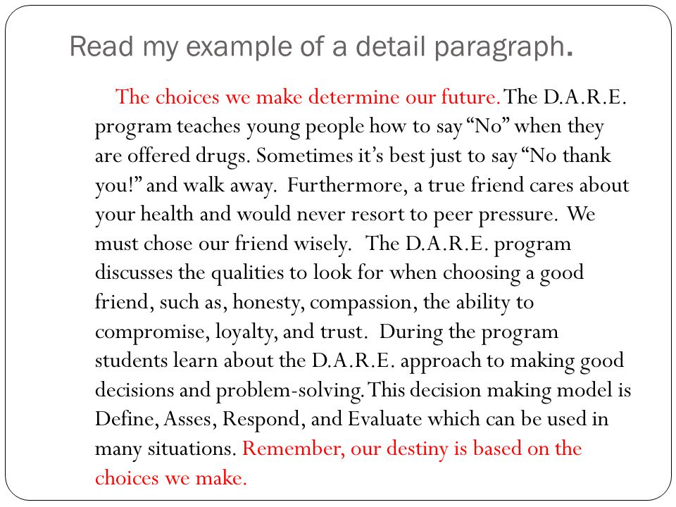 """Read my example of a detail paragraph. The choices we make determine our future. The D.A.R.E. program teaches young people how to say """"No"""" when they a"""