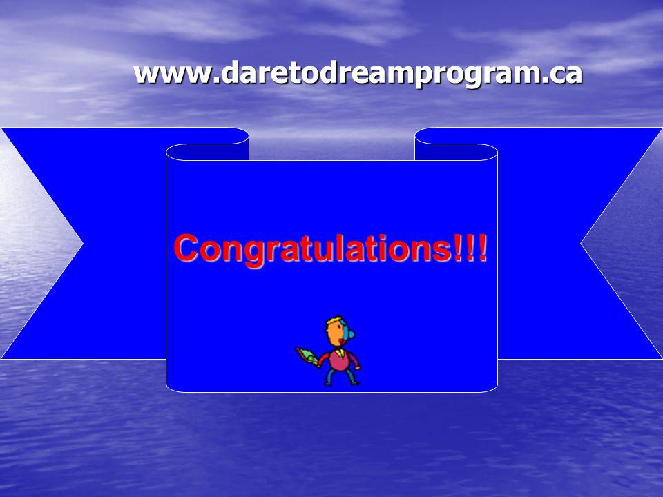 www.daretodreamprogram.ca Dare to Dream!!! The Answer