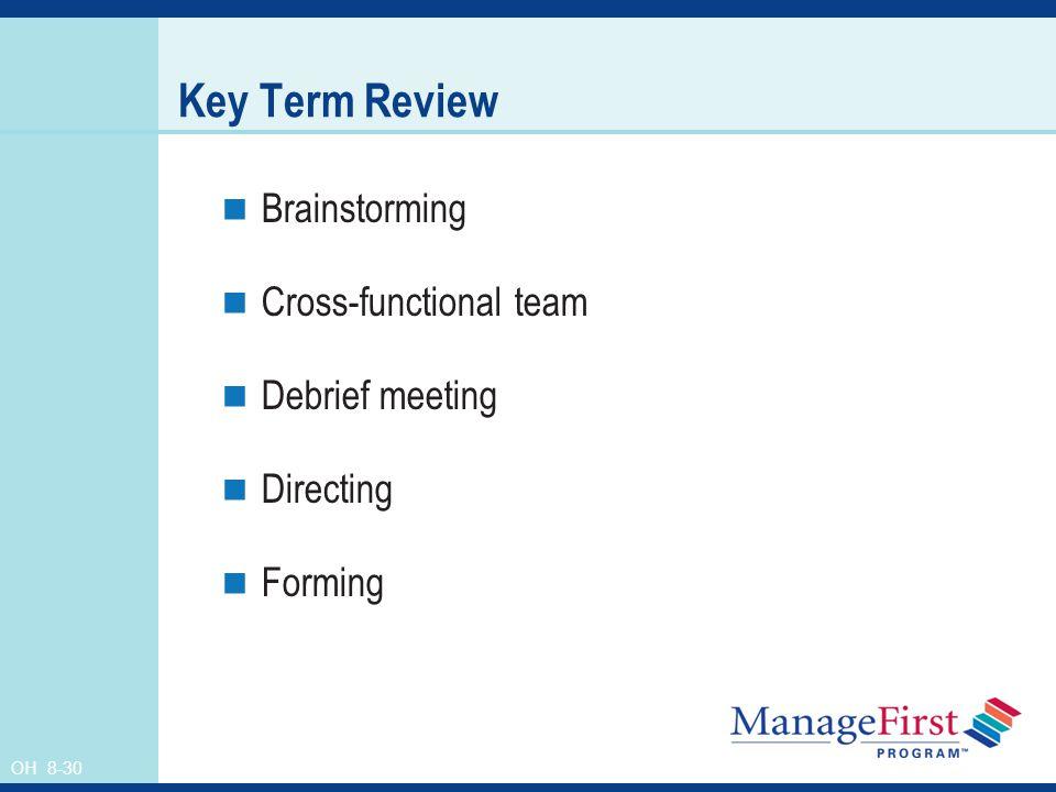 OH 8-30 Key Term Review Brainstorming Cross-functional team Debrief meeting Directing Forming