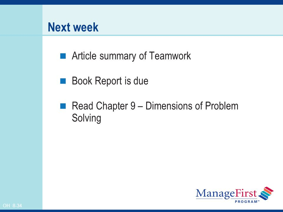 OH 8-34 Next week Article summary of Teamwork Book Report is due Read Chapter 9 – Dimensions of Problem Solving