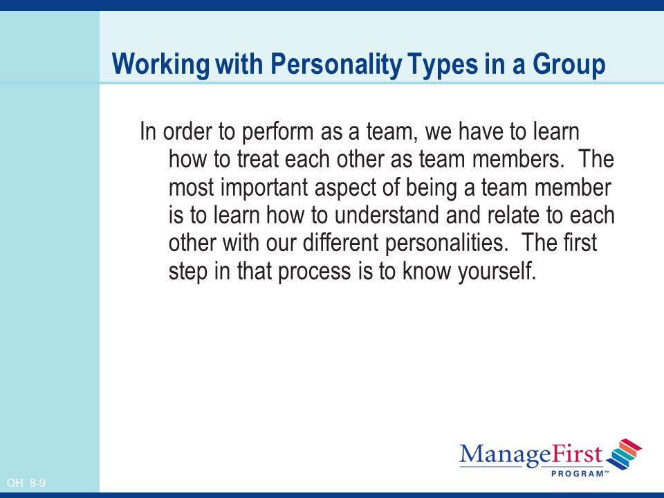 OH 8-10 Working with Personality Types in a Group We must learn our personality as it relates to others.