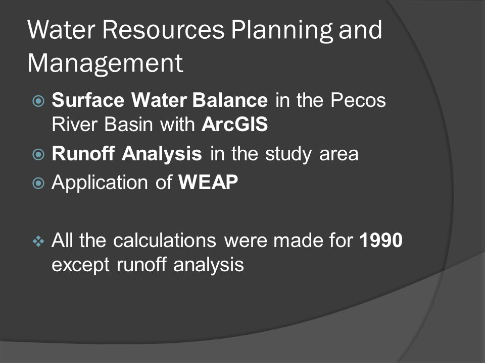 Water Resources Planning and Management  Surface Water Balance in the Pecos River Basin with ArcGIS  Runoff Analysis in the study area  Application