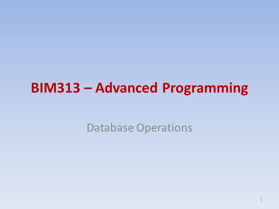 BIM313 – Advanced Programming Database Operations 1