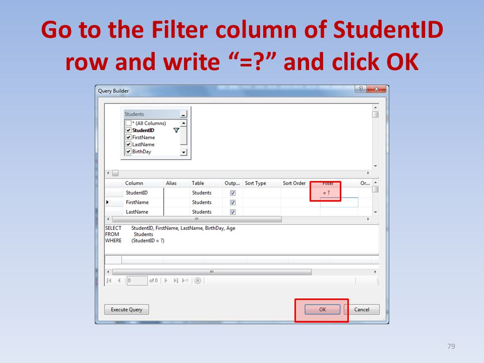 Go to the Filter column of StudentID row and write = and click OK 79