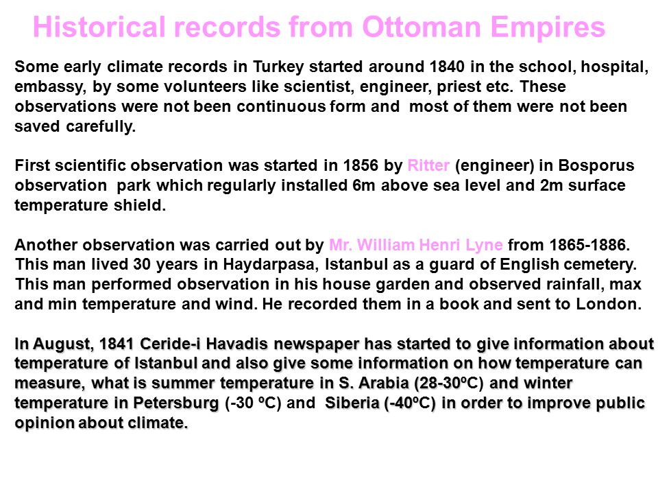 Some early climate records in Turkey started around 1840 in the school, hospital, embassy, by some volunteers like scientist, engineer, priest etc. Th