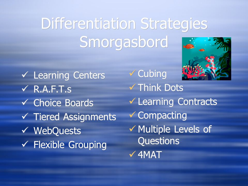 Differentiation Strategies Smorgasbord Learning Centers R.A.F.T.s Choice Boards Tiered Assignments WebQuests Flexible Grouping Learning Centers R.A.F.