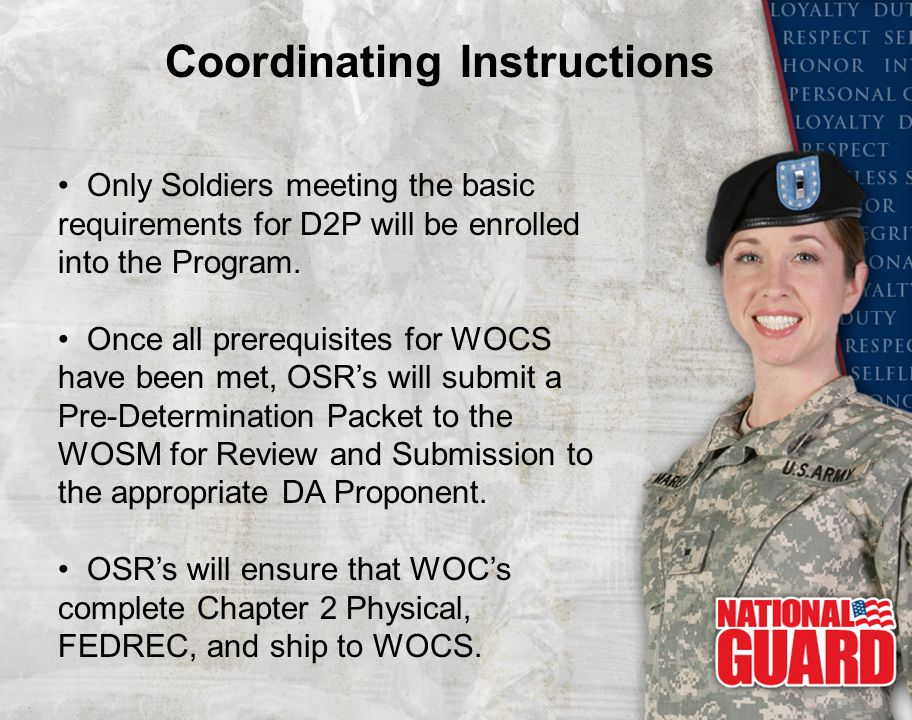Only Soldiers meeting the basic requirements for D2P will be enrolled into the Program. Once all prerequisites for WOCS have been met, OSR's will subm