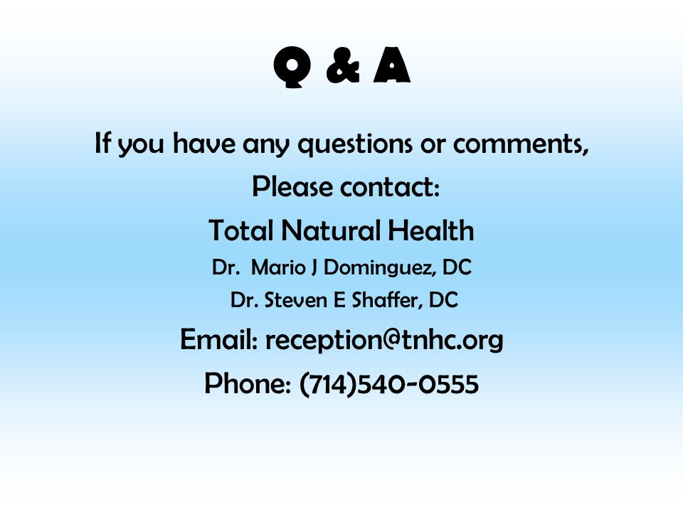Q & A If you have any questions or comments, Please contact: Total Natural Health Dr.