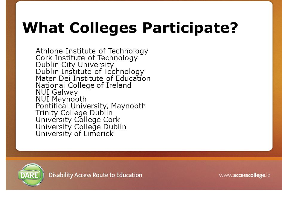 What Colleges Participate? Athlone Institute of Technology Cork Institute of Technology Dublin City University Dublin Institute of Technology Mater De
