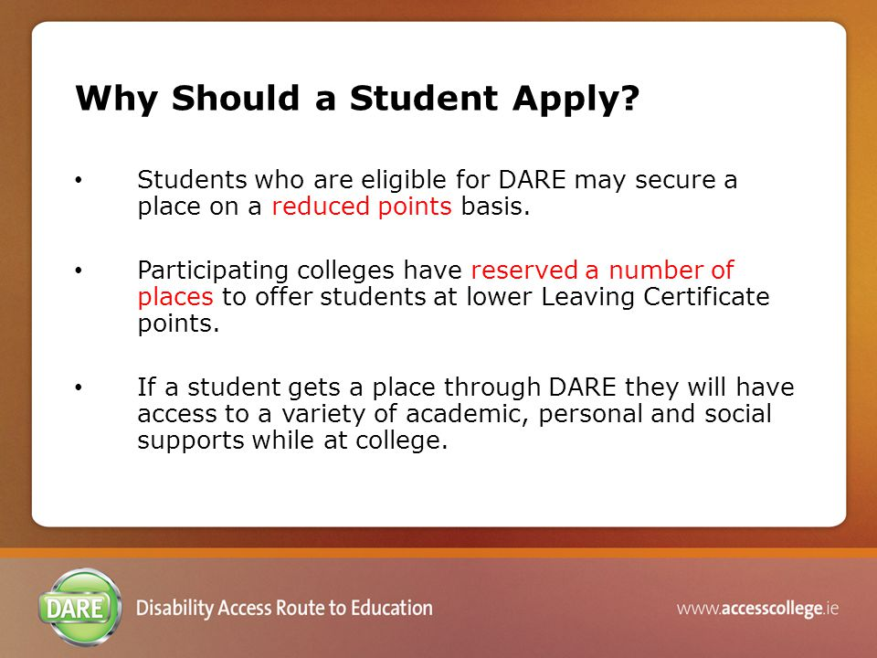 Why Should a Student Apply? Students who are eligible for DARE may secure a place on a reduced points basis. Participating colleges have reserved a nu