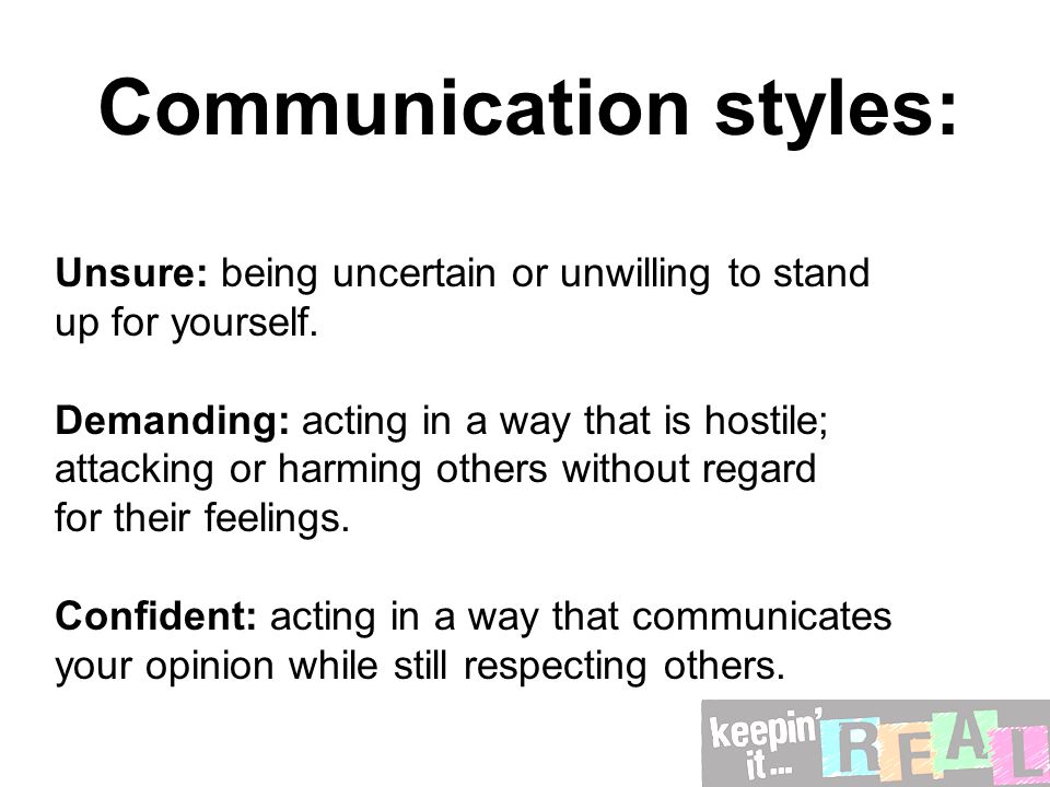 Communication styles: Unsure: being uncertain or unwilling to stand up for yourself.