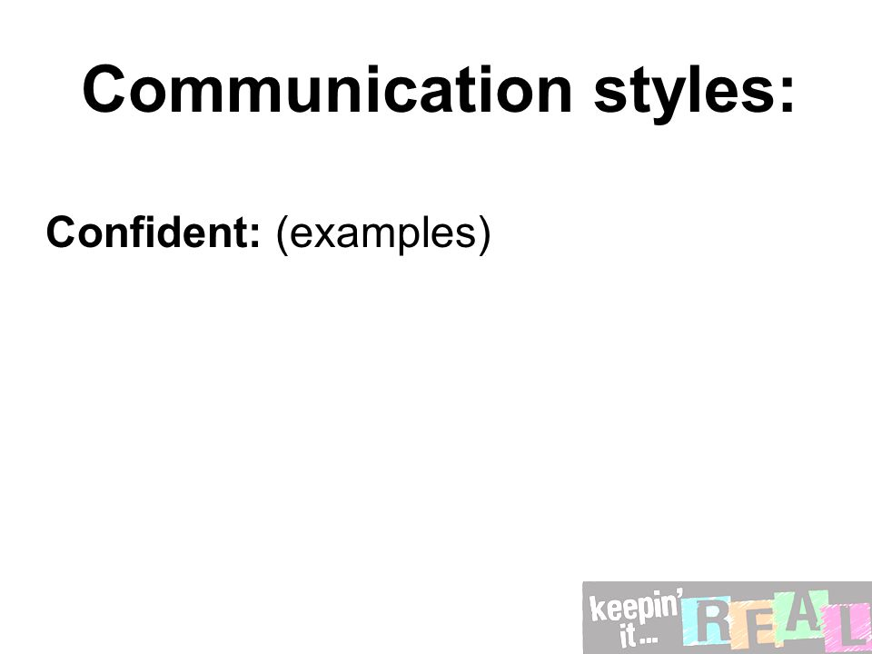 Communication styles: Confident: (examples)
