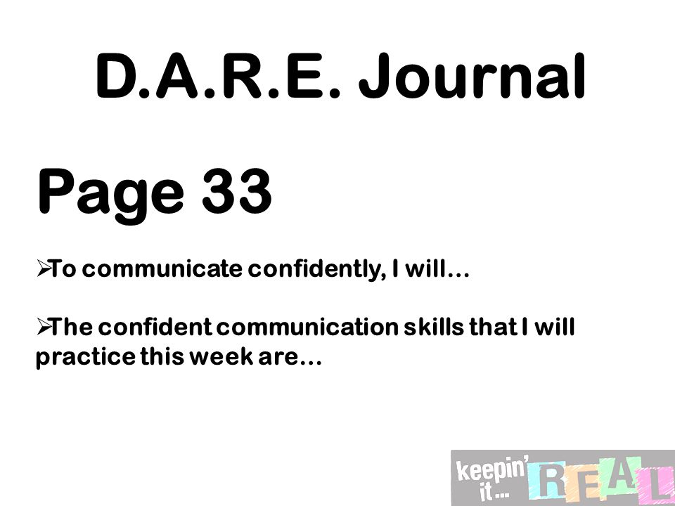 D.A.R.E. Journal Page 33  To communicate confidently, I will…  The confident communication skills that I will practice this week are…