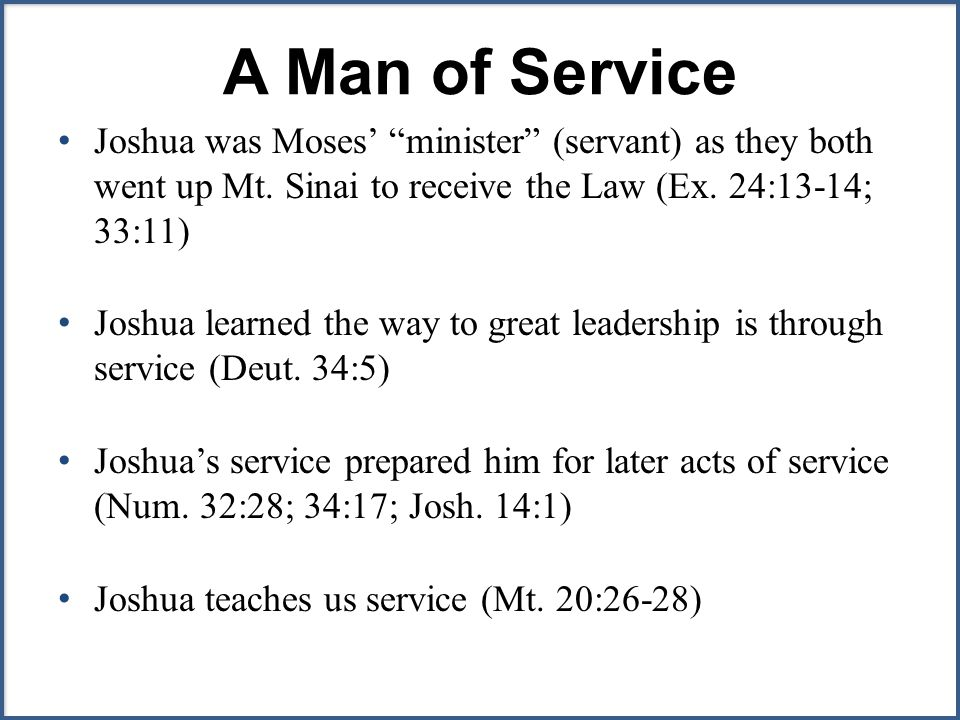 A Man of Service Joshua was Moses' minister (servant) as they both went up Mt.