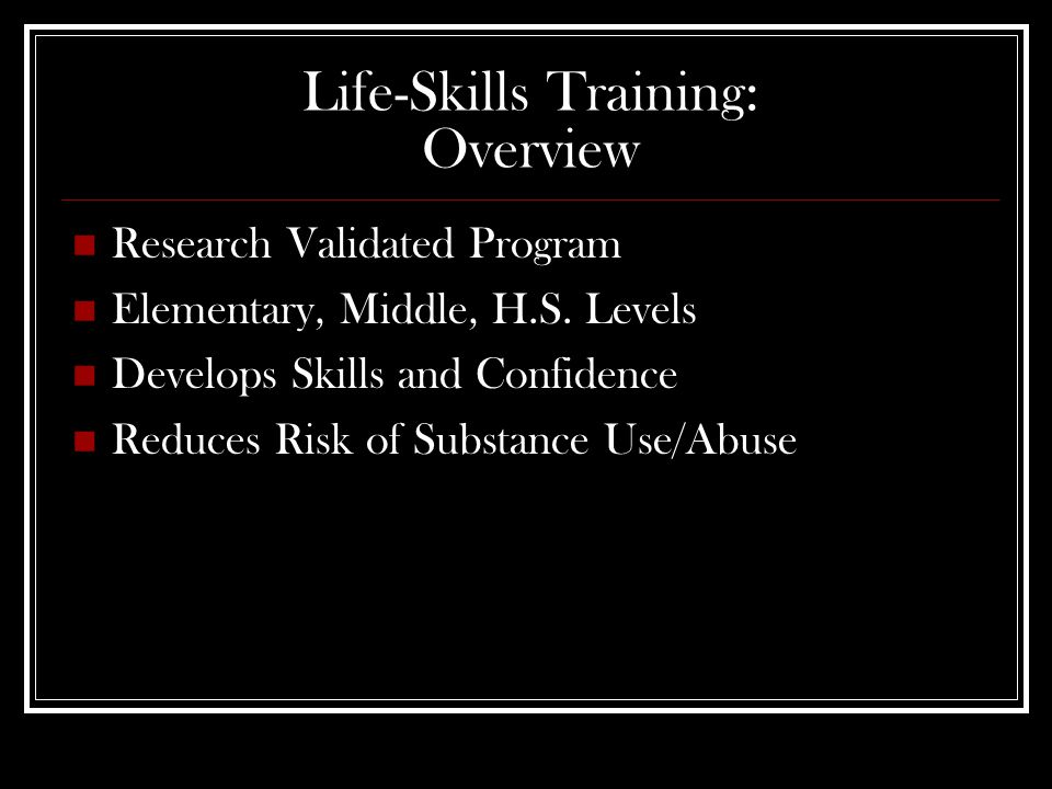 Life-Skills Training: Overview Research Validated Program Elementary, Middle, H.S.